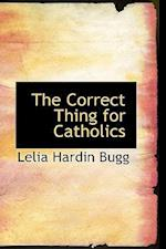 The Correct Thing for Catholics af Lelia Hardin Bugg