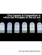 First Lessons in Composition in which the Principles of the Art are ... (Large Print Edition)
