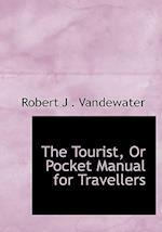 The Tourist, Or Pocket Manual for Travellers (Large Print Edition) af Robert J . Vandewater