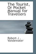 The Tourist, Or Pocket Manual for Travellers af Robert J . Vandewater