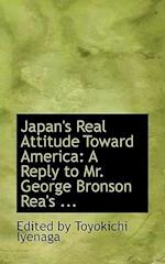 Japan's Real Attitude Toward America af Toyokichi Iyenaga