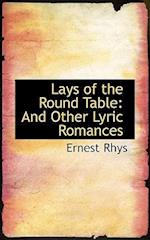 Lays of the Round Table af Ernest Rhys