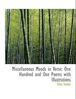 Miscellaneous Moods in Verse: One Hundred and One Poems with Illustrations (Large Print Edition)