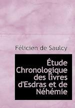 A Tude Chronologique Des Livres D'Esdras Et de Nachacmie af Felicien De Saulcy