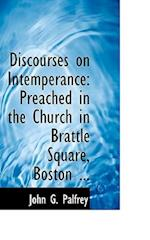 Discourses on Intemperance af John G. Palfrey