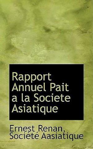 Rapport Annuel Pait a la Societe Asiatique