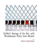 Schiller's Homage of the Arts, with Miscellaneous Pieces from Ra1/4ckert ... af Charles Timothy Brooks