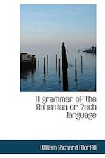 A Grammar of the Bohemian or a Ech Language