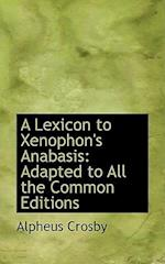 A Lexicon to Xenophon's Anabasis, Adapted to All the Common Editions af Alpheus Crosby