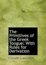 The Primitives of the Greek Tongue af Claude Lancelot