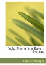 English Poetry from Blake to Browning af William Macneile Dixon
