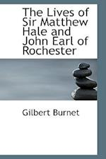 The Lives of Sir Matthew Hale and John Earl of Rochester af Gilbert Burnet