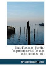 State Education for the People in America, Europe, India, and Australia af William Wilson Hunter