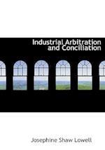 Industrial Arbitration and Conciliation af Josephine Shaw Lowell