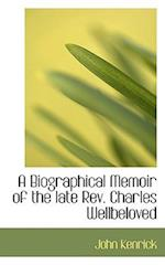 A Biographical Memoir of the Late REV. Charles Wellbeloved af John Kenrick