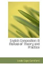 English Composition: A Manual of Theory and Practice af Leslie Cope Cornford