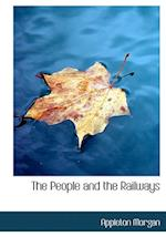 The People and the Railways af Appleton Morgan