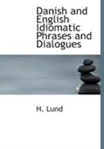 Danish and English Idiomatic Phrases and Dialogues (Large Print Edition) af H. Lund