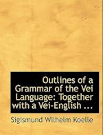 Outlines of a Grammar of the Vei Language af Sigismund Wilhelm Koelle