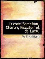 Luciani Somnium, Charon, Piscator, Et de Luctu af W. E. Heitland