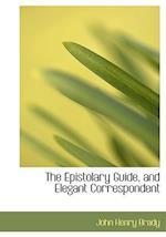The Epistolary Guide, and Elegant Correspondent af John Henry Brady
