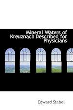 Mineral Waters of Kreuznach Described for Physicians af Edward Stabel
