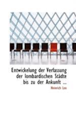 Entwickelung Der Verfassung Der Lombardischen Stacdte Bis Zu Der Ankunft ... af Heinrich Leo