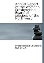 Annual Report of the Woman's Presbyterian Board of Missions of the Northwest af Presbyterian Church in the U. S. a.