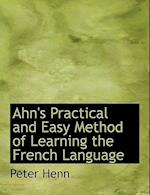Ahn's Practical and Easy Method of Learning the French Language af Peter Henn
