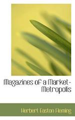 Magazines of a Market-Metropolis af Herbert Easton Fleming