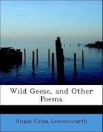 Wild Geese, and Other Poems af Annie Crim Leavenworth