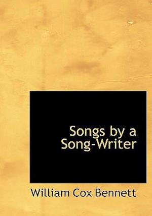 Bog, paperback Songs by a Song-Writer af William Cox Bennett