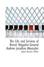 The Life and Services of Brevet Brigadier-General Andrew Jonathan Alexander af James Harrison Wilson