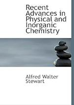 Recent Advances in Physical and Inorganic Chemistry af Alfred Walter Stewart