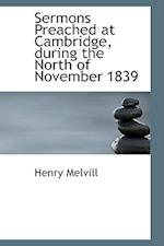 Sermons Preached at Cambridge, During the North of November 1839 af Henry Melvill