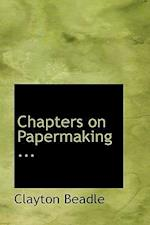 Chapters on Papermaking ...