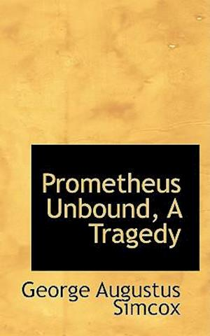 Prometheus Unbound, A Tragedy