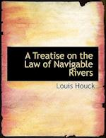 A Treatise on the Law of Navigable Rivers af Louis Houck