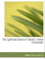 The Spiritual Sense of Dante's 'Divina Commedia' af William Torrey Harris