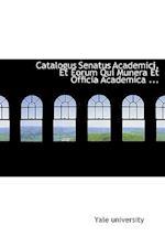 Catalogus Senatus Academici, Et Eorum Qui Munera Et Officia Academica ... af Yale University