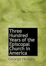 Three Hundred Years of the Episcopal Church in America af George Hodges