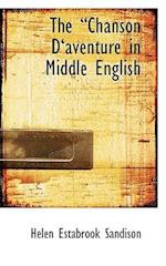 The a Chanson Da Aventure in Middle English af Helen Estabrook Sandison