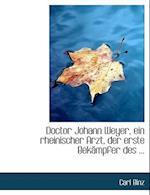 Doctor Johann Weyer, Ein Rheinischer Arzt, Der Erste Bekacmpfer Des ... af Carl Binz