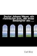 Doctor Johann Weyer, Ein Rheinischer Arzt, Der Erste Bekampfer Des ... af Carl Binz
