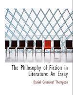The Philosophy of Fiction in Literature af Daniel Greenleaf Thompson