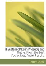A System of Latin Prosody and Metre af Charles Anthon