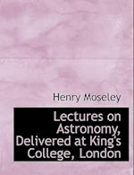 Lectures on Astronomy, Delivered at King's College, London af Henry Moseley
