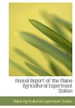 Annual Report of the Maine Agricultural Experiment Station af Maine Agricultural Experiment Station