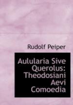 Aulularia Sive Querolus af Rudolf Peiper