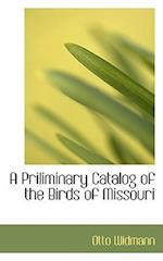A Priliminary Catalog of the Birds of Missouri af Otto Widmann